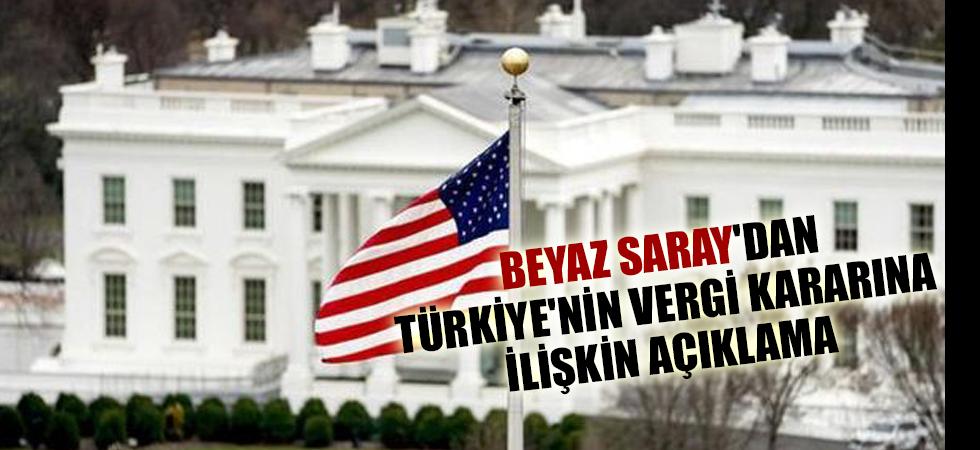 Beyaz Saray'dan Türkiye'nin vergi kararına ilişkin açıklama
