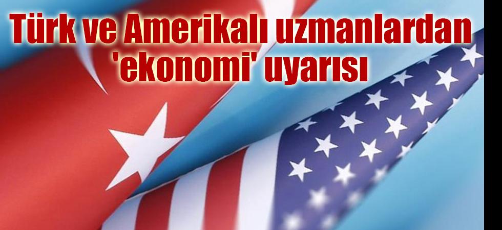 Türk ve Amerikalı uzmanlardan 'ekonomi' uyarısı