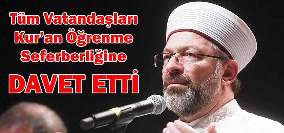 Tüm Vatandaşları Kur'an Öğrenme Seferberliğine DAVET ETTİ