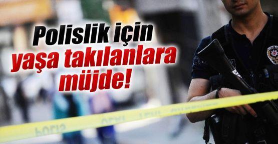 Polislik için yaşa takılanlara müjde