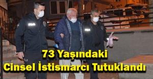 73 Yaşındaki Cinsel İstismarcı Tutuklandı