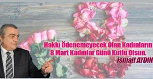 """Aydın """"8 Mart Kadınlarımızın Gurur Günüdür"""""""