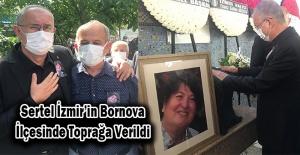 Sertel İzmir'in Bornova İlçesinde Toprağa Verildi