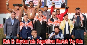 Kula Er Meydanı'nda Başpehlivan Mustafa Taş Oldu