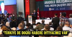 """""""TÜRKİYE DE DOĞRU HABERE İHTİYACIMIZ VAR"""""""