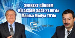 SERBEST GÜNDEM BU AKŞAM MANİSA MEDYA TV'de...