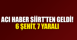 ACI HABER SİİRT'TEN GELDİ: 6 ŞEHİT, 7 YARALI