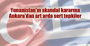 Yunanistan'ın skandal kararına Ankara'dan art arda sert tepkiler