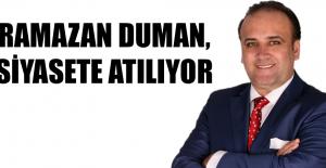 RAMAZAN DUMAN, SİYASETE ATILIYOR