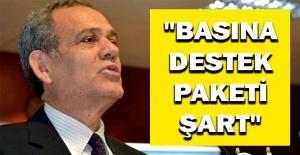"""""""BASINA DESTEK PAKETİ ŞART"""""""